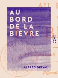 Alfred Delvau et Auguste Poulet-Malassis - Au bord de la Bièvre - Impressions et souvenirs.
