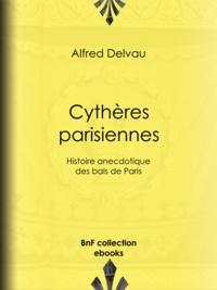Alfred Delvau - Cythères parisiennes - Histoire anecdotique des bals de Paris.
