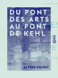 Alfred Delvau - Du pont des Arts au pont de Kehl - Reisebilder d'un Parisien.