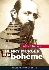 Alfred Delvau - Henri Murger et la bohème.