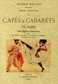 Alfred Delvau - Histoire anecdotique des cafés & cabarets de Paris.