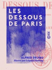 Alfred Delvau et Léopold Flameng - Les Dessous de Paris.