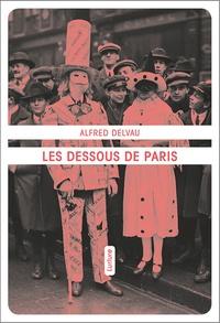 Alfred Delvau - Les dessous de Paris.