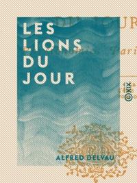 Alfred Delvau - Les Lions du jour - Physionomies parisiennes.