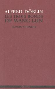Alfred Döblin - Les trois bonds de Wang Lun - Roman chinois.