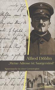 Alfred Döblin - Meine Adresse ist : Saargemünd.