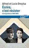 Alfred Dreyfus et Lucie Dreyfus - Ecrire, c'est résister - Correspondance (1894-1899).