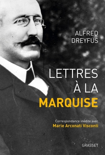 Alfred Dreyfus - Lettres à la marquise - Correspondance inédite avec Marie Arconati Visconti (1899-1923).