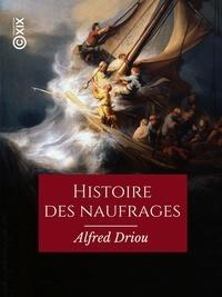 Alfred Driou - Histoire des naufrages, pirateries, abordages, famines, hivernages... - Et aventures sur les mers et les océans du globe.