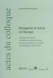 Alfred Dufour et Till Hanisch - Bonaparte, la Suisse et l'Europe - Actes du Colloque européen d'histoire constitutionnelle pour le bicentenaire de l'Acte de Médiation (1803-2003).