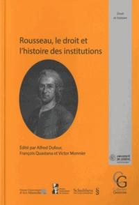 Alfred Dufour et François Quastana - Rousseau, le droit et l'histoire des institutions - Actes du colloque international pour le tricentenaire de la naissance de Jean-Jacques Rousseau (1712-1778) organisé à Genève, les 12, 13 et 14 septembre 2012.