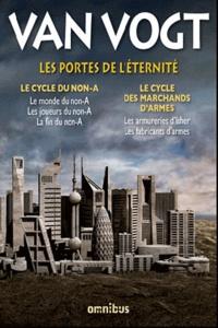 Alfred E. Van Vogt - Les portes de l'éternité - Le cycle du non-A ; Le cycle des marchands d'armes.