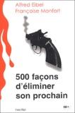 Alfred Eibel et Françoise Monfort - 500 façons d'éliminer son prochain - Dictionnaire des armes du crime.