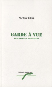 Alfred Eibel - Garde à vue - Rencontres & entretiens.