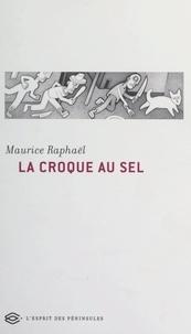 Alfred Eibel et Maurice Raphaël - La Croque au sel - Suivi d'un dossier établi par Alfred Eibel.