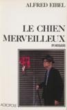 Alfred Eibel - Le Chien merveilleux.