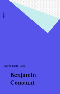 Alfred Fabre-Luce - Benjamin Constant.
