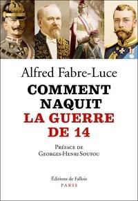 Alfred Fabre-Luce - Comment naquit la guerre de 14.