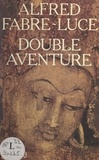 Alfred Fabre-Luce - Double aventure.