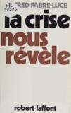 Alfred Fabre-Luce - La crise nous révèle.