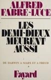 Alfred Fabre-Luce - Les Demi-Dieux meurent aussi.