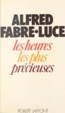Alfred Fabre-Luce - Les heures les plus précieuses.