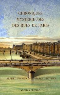 Alfred Fierro et Pascal Pottier - Chroniques mystérieuses des rues de Paris.