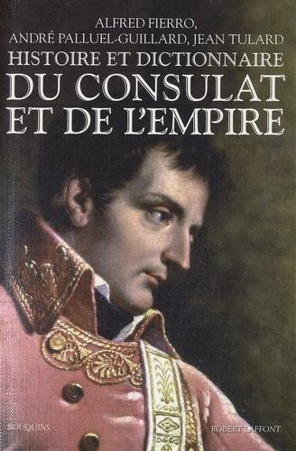 Alfred Fierro et André Palluel-Guillard - Histoire et dictionnaire du Consulat et de l'Empire.