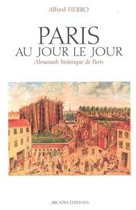 Alfred Fierro - Paris au jour le jour - Almanach historique de Paris.