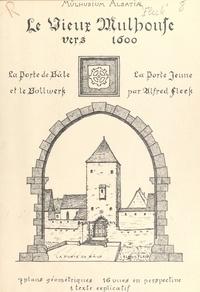 Alfred Fleck et Marcel Mœder - Le Vieux-Mulhouse vers 1600. Essai de reconstitution de la Porte de Bâle et de la Porte Jeune avec le Bollwerk - 7 plans géométriques, 16 vues en perspective.