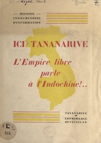 Alfred Foucher et  Mission indochinoise d'informa - Ici Tananarive, l'Empire libre parle à l'Indochine !.