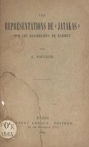 Alfred Foucher - Les représentations de Jatakas sur les bas-reliefs de Barhut.