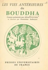 Alfred Foucher et  Musée Guimet - Les vies antérieures du Bouddha - D'après les textes et les monuments de l'Inde. Choix de contes.