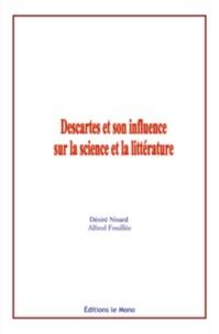 Alfred Fouillée et Désiré Nisard - Descartes et son influence sur la science et la litterature.