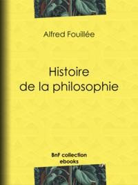Alfred Fouillée - Histoire de la philosophie.