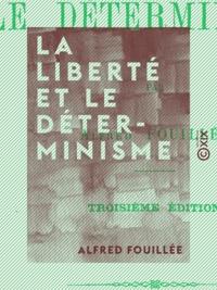 Alfred Fouillée - La Liberté et le Déterminisme.