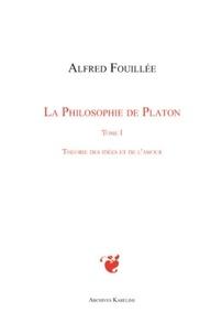 Alfred Fouillée - La philosophie de Platon - Tome 1, Théorie des idées et de l'amour.