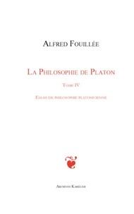 Alfred Fouillée - La philosophie de Platon - Tome 4 : Essais de philosophie platonicienne.