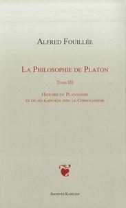 La philosophie de Platon - Tome 3, Histoire du platonisme et de ses rapports avec le christianisme.pdf