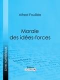 Alfred Fouillée et  Ligaran - Morale des idées-forces.