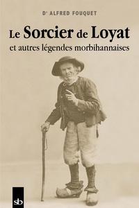 Alfred Fouquet - Le sorcier de Loyat et autres légendes morbihannaises.