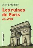Alfred Franklin - Les ruines de Paris en 4908.