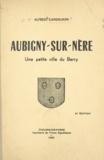 Alfred Gandilhon et René Gandilhon - Aubigny-sur-Nère - Une petite ville du Berry.