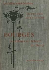 Alfred Gandilhon et Georges Hardy - Bourges et les abbayes et châteaux du Berry - Ouvrage orné de 124 gravures.