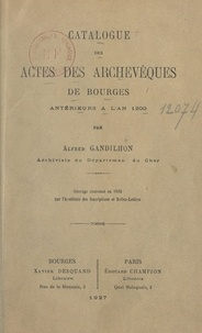 Alfred Gandilhon - Catalogue des actes des archevêques de Bourges antérieurs à l'an 1200.