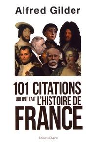 Alfred Gilder - 101 citations qui ont fait l'histoire de France.