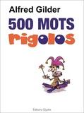 Alfred Gilder - 500 mots rigolos.