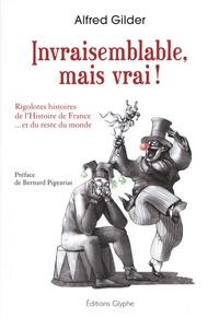 Alfred Gilder - Invraisemblabe, mais vrai ! - Rigolotes histoires de l'Histoire de France... et du reste du monde.