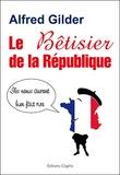 Alfred Gilder - Le Bêtisier de la République - Ils nous auront bien fait rire.