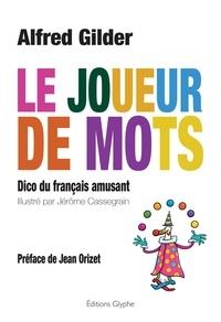 Alfred Gilder - Le joueur de mots - Dico du français amusant.
